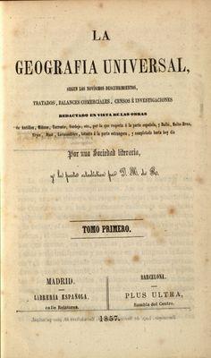 La geografía universal según los novísimos descubrimientos, tratados, balances comerciales…  redactado en vista de las obras de Antillon por una sociedad literaria y la parte estadística por D.M. de R. 1857