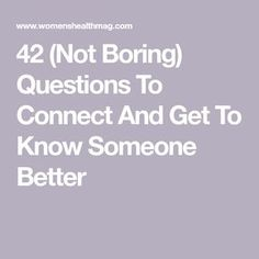 The Exact Questions You Should Ask To Get To Know Someone Better 42 (Not Boring) Questions To Connect And Get To Know Someone Better<br> Turn small talk into real talk. Questions To Get To Know Someone, Deep Questions To Ask, Getting To Know Someone, Personal Questions, Get To Know Me, Interesting Questions To Ask, 20 Questions, How To Be Interesting, Online Dating Questions