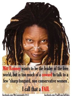 Now that would be a debate worth seeing, Whoppi vs Romney because she chewed Ann Coulter a new one too.