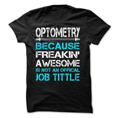 OPTOMETRY Because Freakin Awesome Isnt An Official Job  - #gift for men #student gift. CHECKOUT => https://www.sunfrog.com/Funny/OPTOMETRY-Because-Freakin-Awesome-Isnt-An-Official-Job-Tittle.html?68278