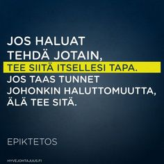Jos haluat tehdä jotain, tee siitä itsellesi tapa; jos taas tunnet johonkin haluttomuutta, älä tee sitä. — Epiktetos Keep In Mind, My Mind, Qoutes, Poems, Language, Mindfulness, Joy, Thoughts, Motivation