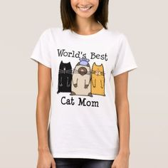 Shop World's Best Cat Mom T-Shirt created by BlessingArtAnimals. Personalize it with photos & text or purchase as is! Shopping World, Cool Cats, Wardrobe Staples, Gifts For Mom, T Shirts For Women, Casual, How To Wear, Kittens, Kitten Care