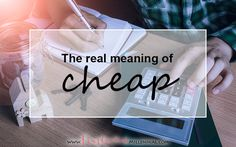 To those of you who are afraid of being called 'cheap'. This is what the word really means. Chin up!