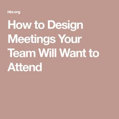 How to Design Meetings Your Team Will Want to Attend