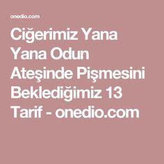 Ciğerimiz Yana Yana Odun Ateşinde Pişmesini Beklediğimiz 13 Tarif - onedio.com