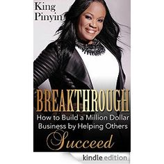 Amazon.com: Breakthrough: How to Build a Million Dollar Business by Helping Others Succeed eBook: King Pinyin: Kindle Store