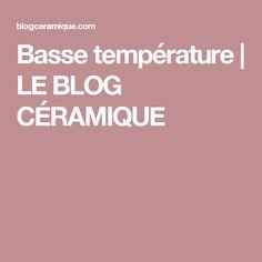 Basse température | LE BLOG CÉRAMIQUE