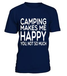 # Camping Makes Me Happy You .  TIP: If you buy 2 or more (hint: make a gift for someone or team up) you'll save quite a lot on shipping.Guaranteed safe and secure checkout via:Paypal | VISA | MASTERCARD
