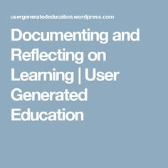 Documenting and Reflecting on Learning | User Generated Education Socratic Method, Reflective Practice, 21st Century Skills, Instructional Strategies, Team Building, Activity Games, Professional Development, Curriculum, Games To Play