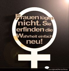 Frauen lügen nicht! Sie erfinden die Wahrheit einfach neu! ➔ Weitere lustige und schöne Sprüche über Frauen gibt's hier!