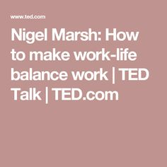 nigel marsh how to make work life 10 ted talks to help you work smarter, healthier and happier national  nigel marsh: how to make work-life  nigel marsh has come up with four observations that.