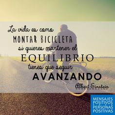 """No pierdas el ritmo ;) """"La vida es como montar bicicleta: si quieres mantener el equilibrio, tienes que seguir avanzando"""" #SiemprePositivos"""