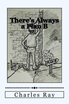 There's Always a Plan B by Charles Ray, http://www.amazon.com/dp/B00FVV7IHQ/ref=cm_sw_r_pi_dp_ALZEsb10YQGDY