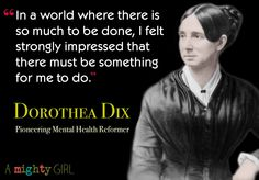 Dorothea Dix, the American social reformer whose tireless efforts transformed the care of the mentally ill, was born in 1802. At a time when people with mental illness were often abused and kept in inhumane conditions, Dix's 40-year-long crusade for the reform of mental asylums in the US, Canada, and Europe made her renowned worldwide as a beacon of compassion and advocate for the voiceless.