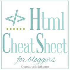 HTML: Cheat Sheet for Bloggers  | coding tips for bloggers