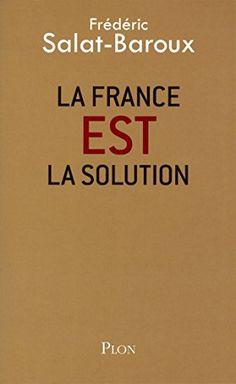 Télécharger Livre La France EST la solution Ebook PDF Book Gratuit La France EST la solution Ebook Download