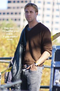 Ryan Gosling, Hey Girl...