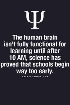 Fun Psychology facts here ~ Schools Shouldn't Start Classes til 10:00 am!!! Scientific Evidence Proves it!! WooHoo!!!