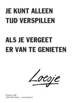 The way to an empty head and a full heart .: Loesje wisdom and inspiration spread . - The way to an empty head and a full heart .: Loesje wisdom and inspiration spells - Guy Friendship Quotes, Bff Quotes, Best Friend Quotes, Work Quotes, Quotes To Live By, Funny Quotes, Dutch Quotes, Happy Words, Thats The Way