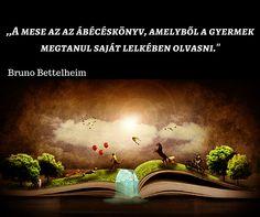 A mese az az ábécéskönyv, amelyből a gyermek megtanul saját lelkében olvasni. Bruno Bettelheim