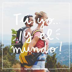 Prométeme que siempre seremos tú y yo... Y el mundo. #lovelystreets