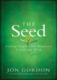 Order the book, The Seed: Finding Purpose and Happiness in Life and Work [Hardcover] in bulk, at wholesale prices. ISBN by Jon Gordon Finding Purpose, Life Purpose, Jon Gordon, Energy Bus, Books To Read, My Books, Quitting Your Job, Book Nooks, Reading Online