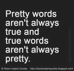 Pretty words aren't always true and true words aren't always pretty  #Life #lifelessons #lifeadvice #lifequotes #quotesonlife #lifequotesandsayings #pretty #words #true #shareinspirequotes #share #inspire #quotes #whatsapp