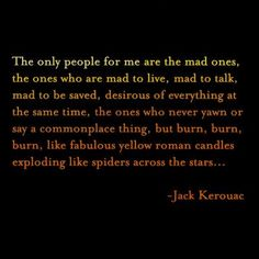 the only people for me are the mad ones - jack keroac, on the road