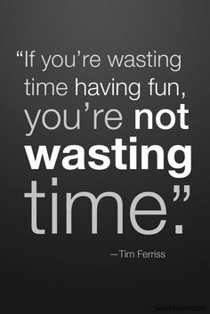 Tim Ferriss.DEAR GOD YES. FINALLY. A QUOTE THAT DOESN'T SHAME PEOPLE FOR DOING THINGS THEY ENJOY JUST BECAUSE PEOPLE CALL THEM UNPRODUCTIVE YES THIS IS IMPORTANT DO WHAT YOU DO LOVE WHAT YOU LOVE LIVE LIKE YOU WANNA LIVE YES
