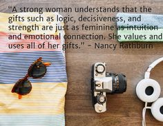 """""""A strong woman understands that the gifts such as logic, decisiveness, and strength are just as feminine as intuition and emotional connection. She values and uses all of her gifts. Inspirational Quotes For Women, Strong Women Quotes, Emotional Connection, Woman Quotes, Women Empowerment, Intuition, Strength, Feminine, Personalized Items"""