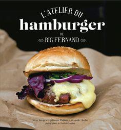 L'atelier du hamburger de Big Fernand. Au menu, 30 recettes originales et inoubliables : le ch'ti, le savoyard, le normand, l'irlandais, l'indien, etc.