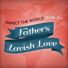 Impact The World With The Father's Lavish Love