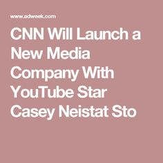 4c5d73233d7b CNN Will Launch a New Media Company With YouTube Star Casey Neistat