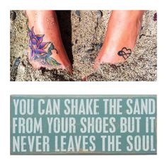 You can shake the sand from your shoes but it never leaves the soul. Quotes Sand Tattoos