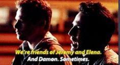 Matt: We're friends of Jeremy and Elena. Tyler: And Damon...sometimes.