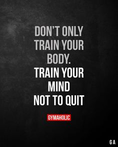 Don't only train your body. Train your mind not to quit. Don't only train your body. Train your mind not to quit.,Running Motivation Don't only train your body. Train your mind not to quit. Nutrition Education, Sport Nutrition, Nutrition Quotes, Nutrition Club, Nutrition Month, Nutrition Activities, Holistic Nutrition, Nutrition Tips, Fitness Nutrition