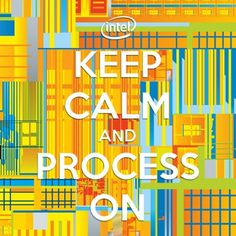 What's your Keep Calm mantra? Intel helps you Keep Calm and Process On. :)