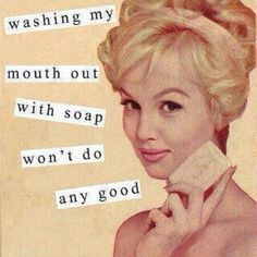 my mom used to wash my mouth out with soap when I sassed back.....lol