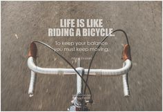 Life is like riding a bicycle. To keep your balance you must keep moving. - Albert Einstein #life #lifequotes #quote #inspirational #inspirationalquote #inspirationalwords