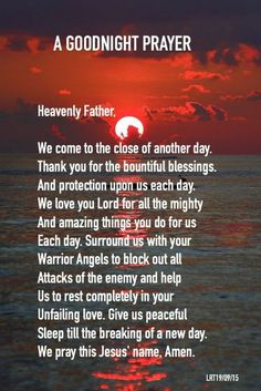 Prayers For Healing:A GOODNIGHT PRAYER Heavenly Father, We come to the close of another day. Thank you for the bountiful blessings. And protection upon us each day. We love you Lord for all the mighty And amazing things you do for us Each day. Prayer Scriptures, Bible Prayers, Faith Prayer, God Prayer, Power Of Prayer, Prayer Quotes, Spiritual Quotes, Bible Quotes, Fervent Prayer
