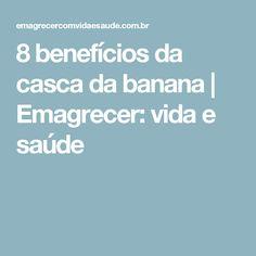 8 benefícios da casca da banana   Emagrecer: vida e saúde