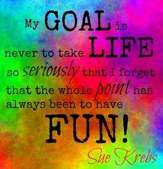 Have fun quote via www.Facebook.com/SoulSpeaking