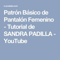 Patrón Básico de Pantalón Femenino - Tutorial de SANDRA PADILLA - YouTube