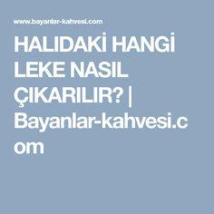 HALIDAKİ HANGİ LEKE NASIL ÇIKARILIR? | Bayanlar-kahvesi.com