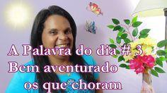 Carla Santana ♥♥ Palavra do dia#3 Bem aventurado os que choram