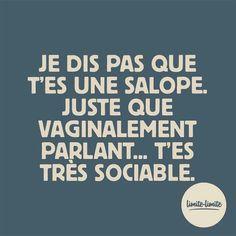 Je dis pas que t'es une salope. Juste que vaginalement parlant... T'es très sociable. #citation #humour