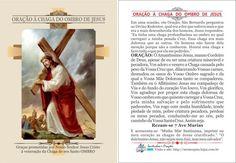 """ORAÇÃO À CHAGA DO OMBRO DE JESUS Em uma ocasião, em Oração, São Bernardo perguntou ao Divino Redentor, qual era a dor que sofrera mais e que era a mais desconhecida dos homens, Jesus respondeu: """"Eu tinha uma chaga profundíssima no ombro ..."""