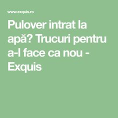 Pulover intrat la apă? Trucuri pentru a-l face ca nou - Exquis Thing 1, Remedies, Homemade, The Body, Home Made, Home Remedies, Hand Made