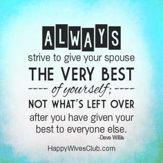 """Love Quotes : QUOTATION – Image : Quotes Of the day – Life Quote """"Always strive to give your spouse the very best of yourself; not what's left over after you have given your best to everyone else."""" -Dave Willis Sharing is Caring Top Quotes, Faith Quotes, Words Quotes, Wise Words, Life Quotes, Sayings, Qoutes, Marriage Relationship, Happy Marriage"""