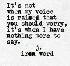 Image result for its not when my voice is raised you should worry